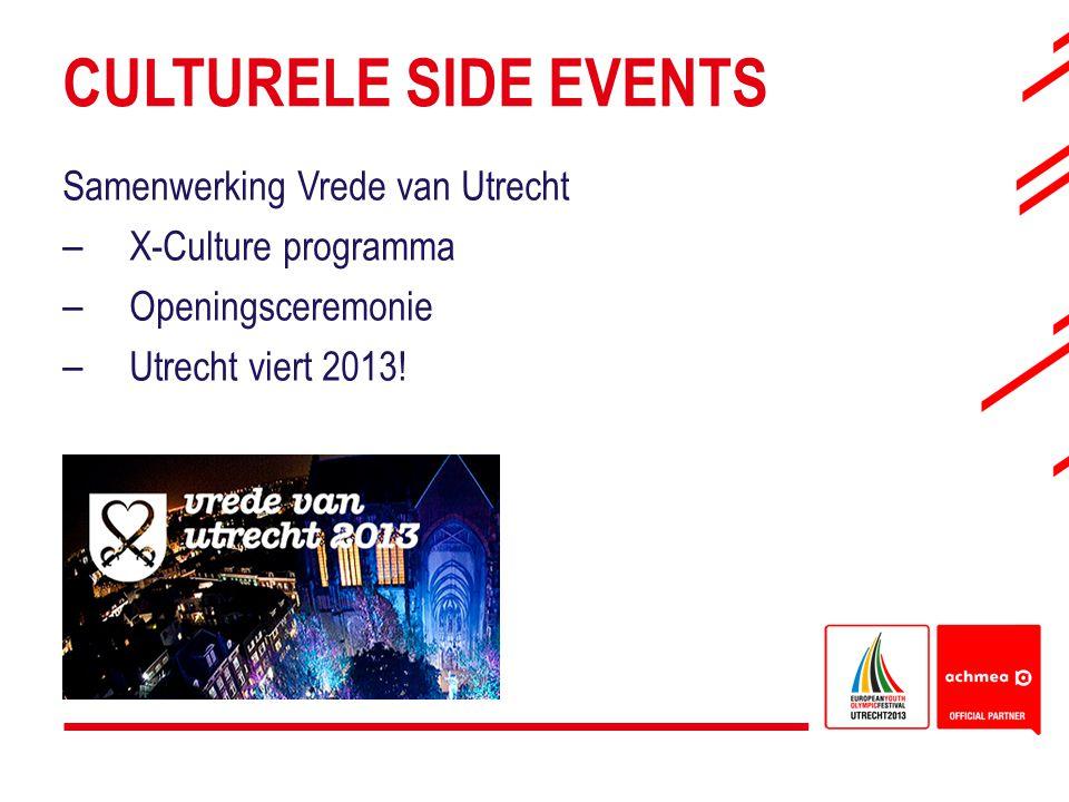 CULTURELE SIDE EVENTS Samenwerking Vrede van Utrecht – X-Culture programma – Openingsceremonie – Utrecht viert 2013!