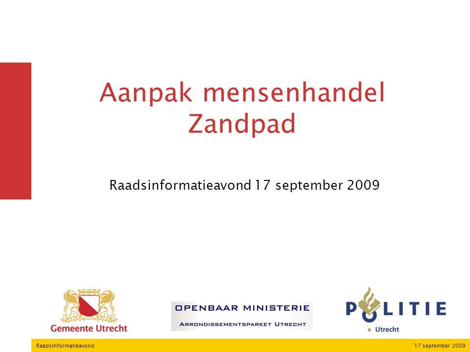 17 september 2009Raadsinformatieavond Aanpak mensenhandel Zandpad Uitvoering pakket maatregelen signalen van dwang veiligheid prostituees overlast omwonenden Effect door gezamenlijke inzet