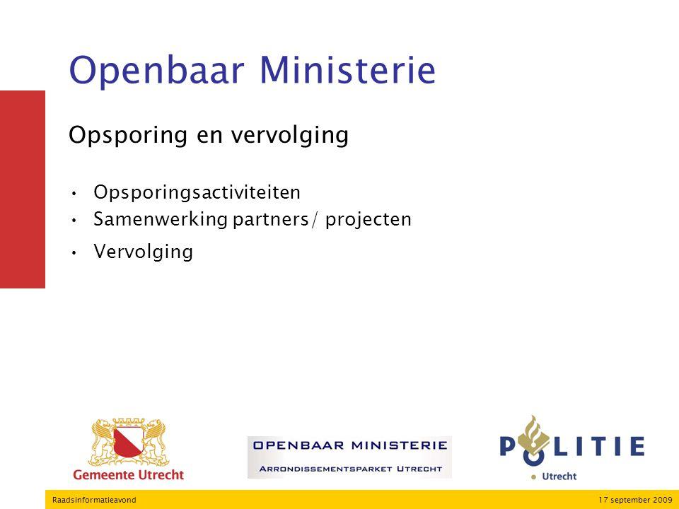 17 september 2009Raadsinformatieavond Openbaar Ministerie Opsporing en vervolging Opsporingsactiviteiten Samenwerking partners/ projecten Vervolging