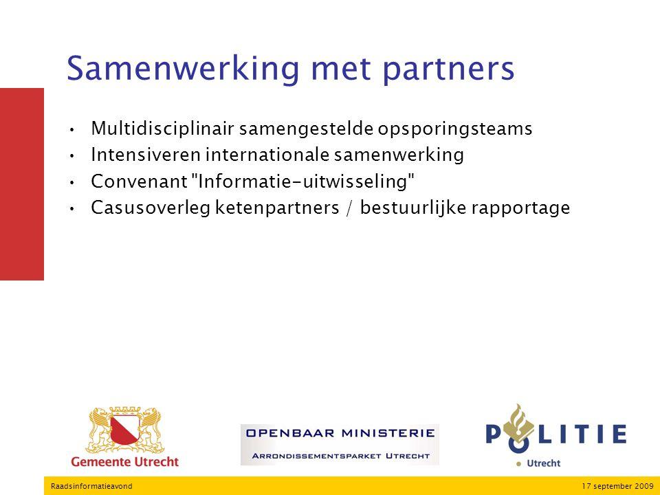 17 september 2009Raadsinformatieavond Samenwerking met partners Multidisciplinair samengestelde opsporingsteams Intensiveren internationale samenwerki