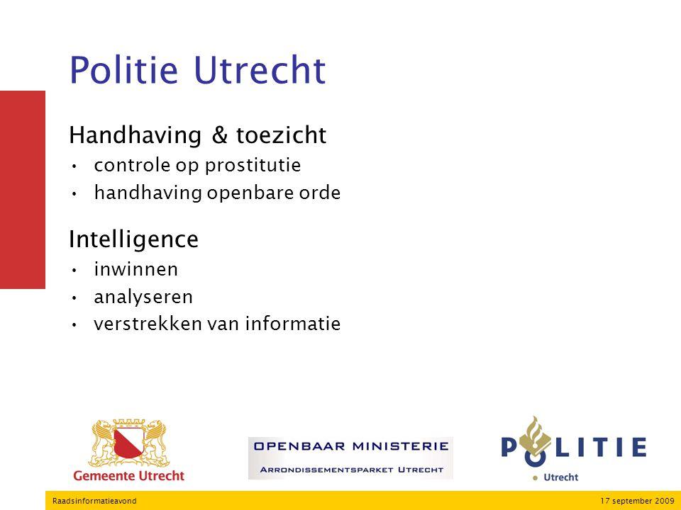 17 september 2009Raadsinformatieavond Politie Utrecht Handhaving & toezicht controle op prostitutie handhaving openbare orde Intelligence inwinnen analyseren verstrekken van informatie