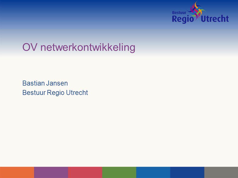 OV netwerkontwikkeling Bastian Jansen Bestuur Regio Utrecht
