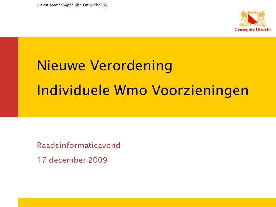 Dienst Maatschappelijke Ontwikkeling Nieuwe Verordening Individuele Wmo Voorzieningen Raadsinformatieavond 17 december 2009