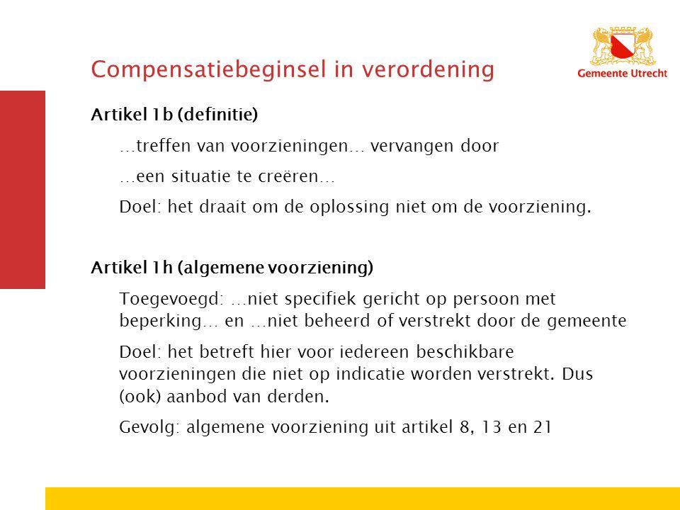 Compensatiebeginsel in verordening Artikel 1b (definitie) …treffen van voorzieningen… vervangen door …een situatie te creëren… Doel: het draait om de oplossing niet om de voorziening.