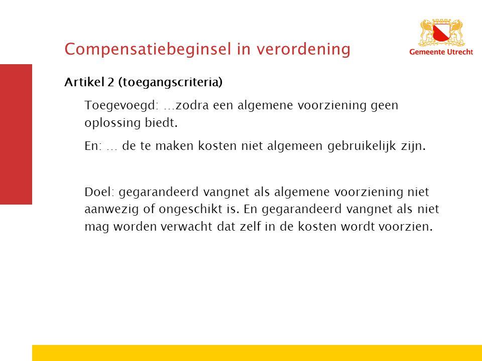 Compensatiebeginsel in verordening Artikel 2 (toegangscriteria) Toegevoegd: …zodra een algemene voorziening geen oplossing biedt.