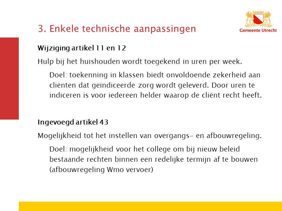 3. Enkele technische aanpassingen Wijziging artikel 11 en 12 Hulp bij het huishouden wordt toegekend in uren per week. Doel: toekenning in klassen bie