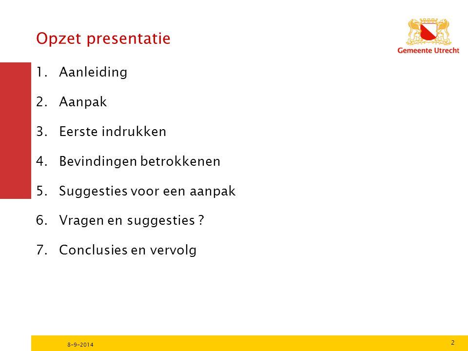 2 8-9-2014 1.Aanleiding 2.Aanpak 3.Eerste indrukken 4.Bevindingen betrokkenen 5.Suggesties voor een aanpak 6.Vragen en suggesties .
