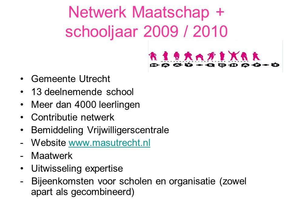 Netwerk Maatschap + schooljaar 2009 / 2010 Gemeente Utrecht 13 deelnemende school Meer dan 4000 leerlingen Contributie netwerk Bemiddeling Vrijwillige