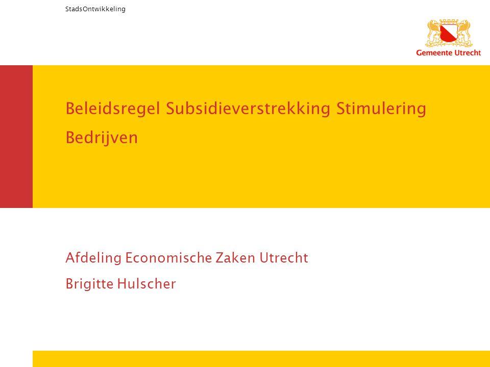 StadsOntwikkeling Beleidsregel Subsidieverstrekking Stimulering Bedrijven Afdeling Economische Zaken Utrecht Brigitte Hulscher