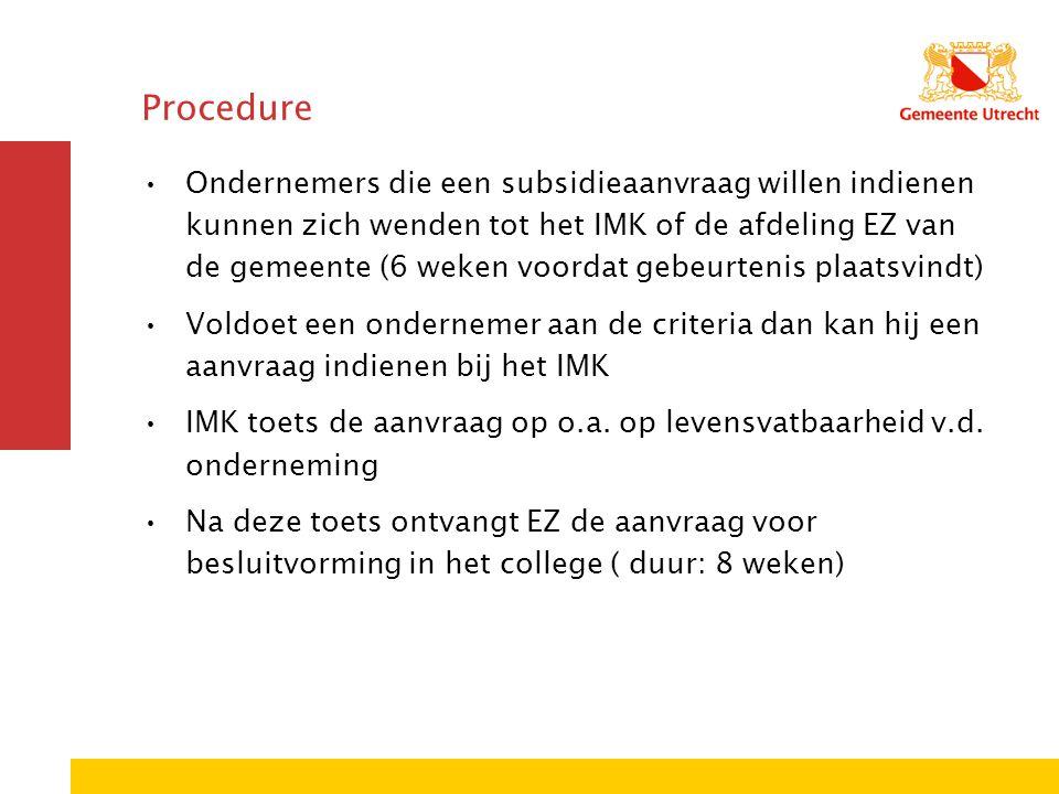 Procedure Ondernemers die een subsidieaanvraag willen indienen kunnen zich wenden tot het IMK of de afdeling EZ van de gemeente (6 weken voordat gebeu
