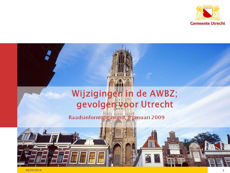 1 08/09/2014 1 Wijzigingen in de AWBZ; gevolgen voor Utrecht Raadsinformatieavond, 8 januari 2009