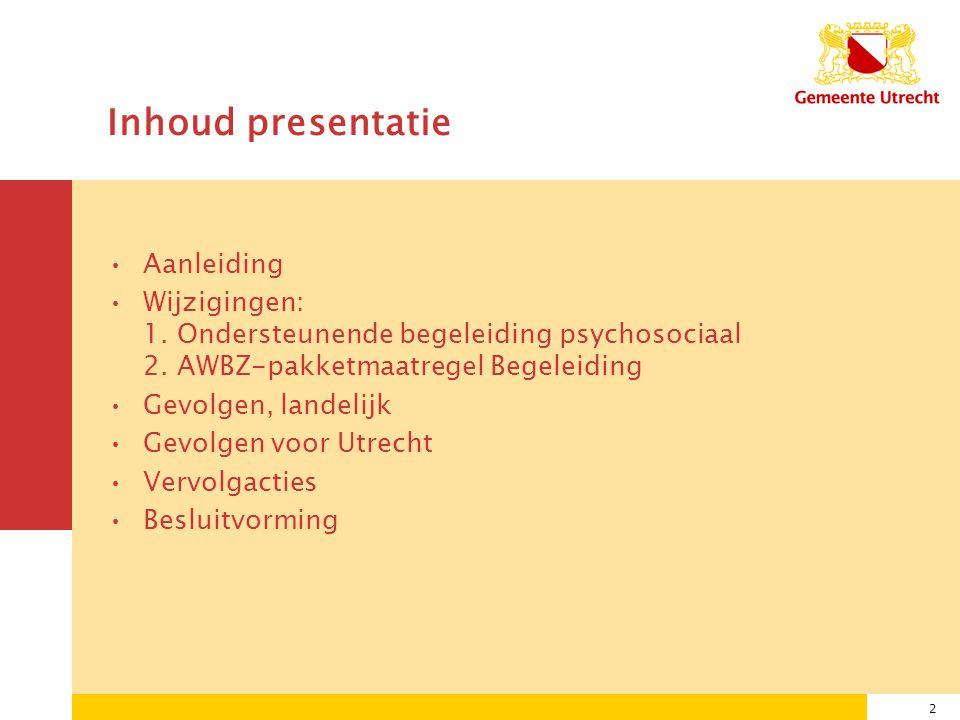 2 Inhoud presentatie Aanleiding Wijzigingen: 1. Ondersteunende begeleiding psychosociaal 2.