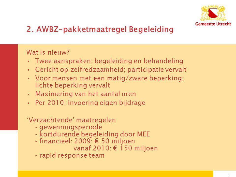 5 2. AWBZ-pakketmaatregel Begeleiding Wat is nieuw.