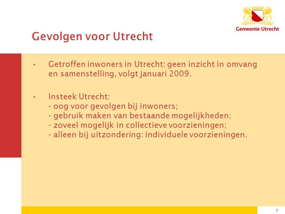 7 Gevolgen voor Utrecht Getroffen inwoners in Utrecht: geen inzicht in omvang en samenstelling, volgt januari 2009.