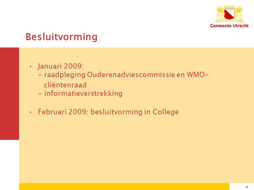 9 Besluitvorming Januari 2009: - raadpleging Ouderenadviescommissie en WMO- cliëntenraad - informatieverstrekking Februari 2009: besluitvorming in College