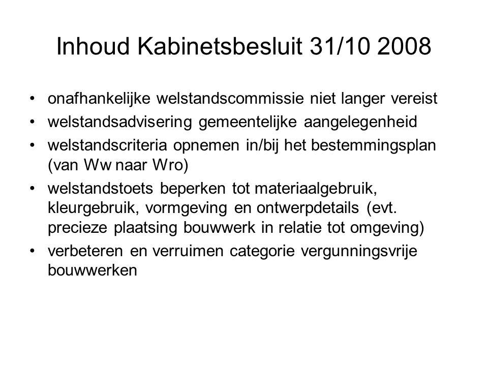 Inhoud Kabinetsbesluit 31/10 2008 onafhankelijke welstandscommissie niet langer vereist welstandsadvisering gemeentelijke aangelegenheid welstandscriteria opnemen in/bij het bestemmingsplan (van Ww naar Wro) welstandstoets beperken tot materiaalgebruik, kleurgebruik, vormgeving en ontwerpdetails (evt.