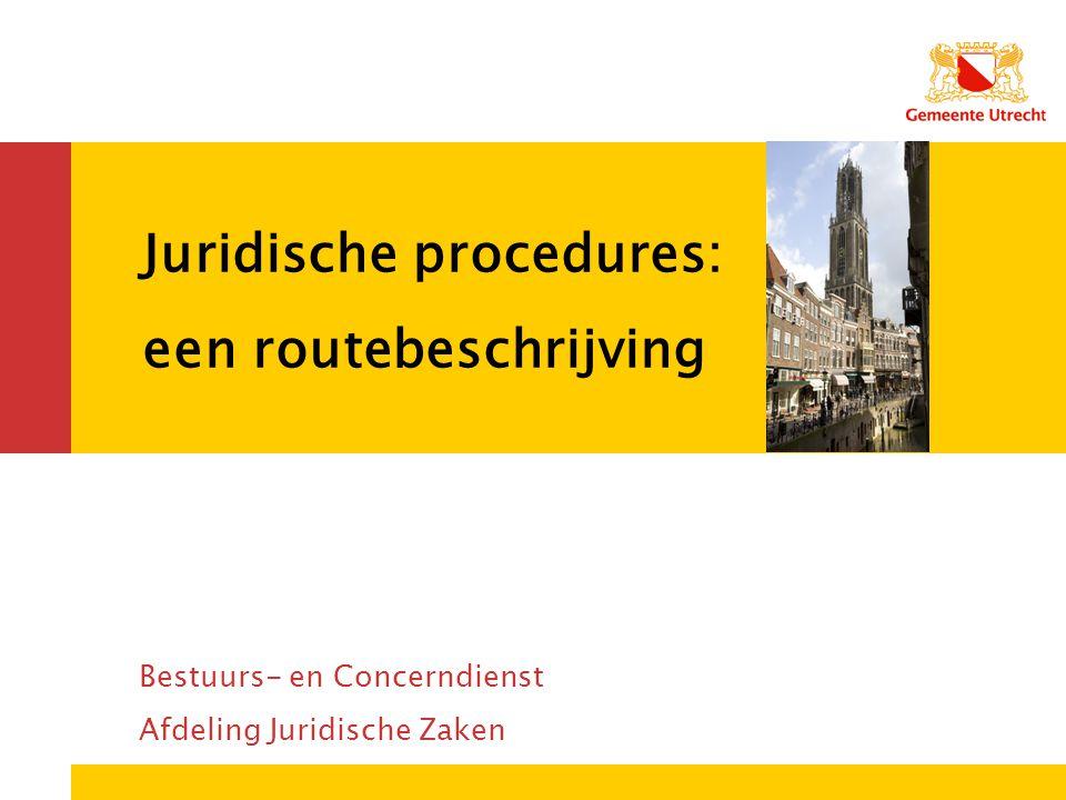 Juridische procedures: een routebeschrijving Bestuurs- en Concerndienst Afdeling Juridische Zaken