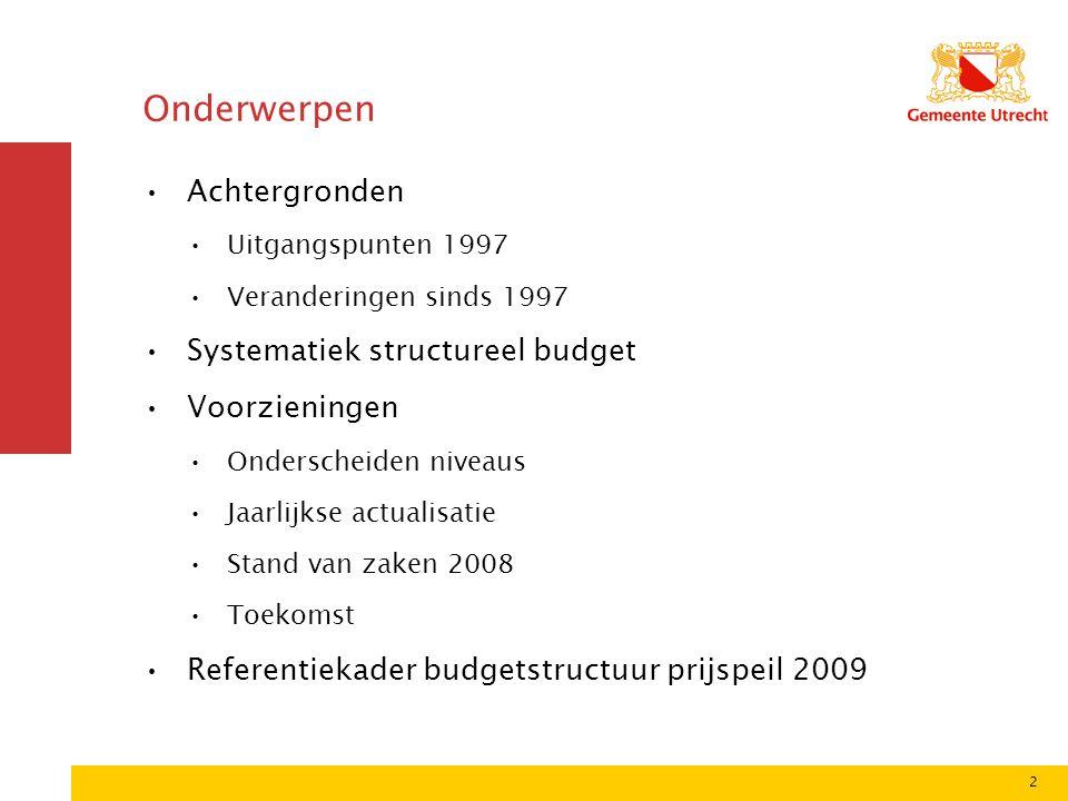 2 Onderwerpen Achtergronden Uitgangspunten 1997 Veranderingen sinds 1997 Systematiek structureel budget Voorzieningen Onderscheiden niveaus Jaarlijkse actualisatie Stand van zaken 2008 Toekomst Referentiekader budgetstructuur prijspeil 2009