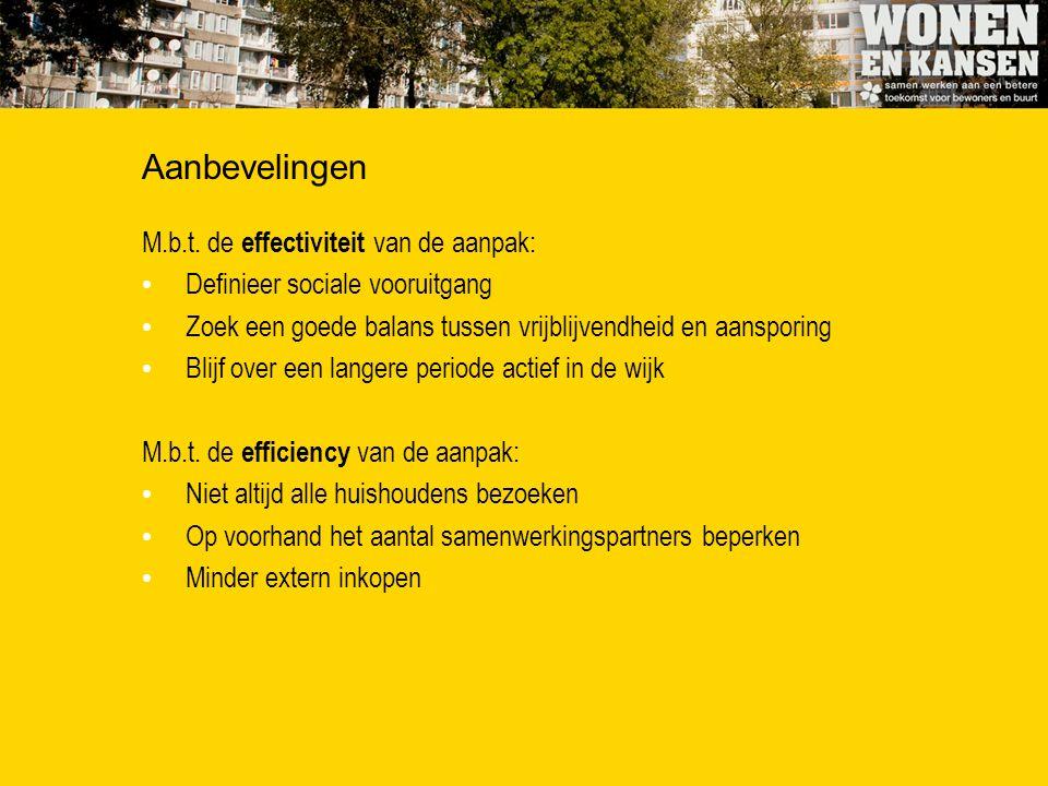 Aanbevelingen M.b.t. de effectiviteit van de aanpak: Definieer sociale vooruitgang Zoek een goede balans tussen vrijblijvendheid en aansporing Blijf o