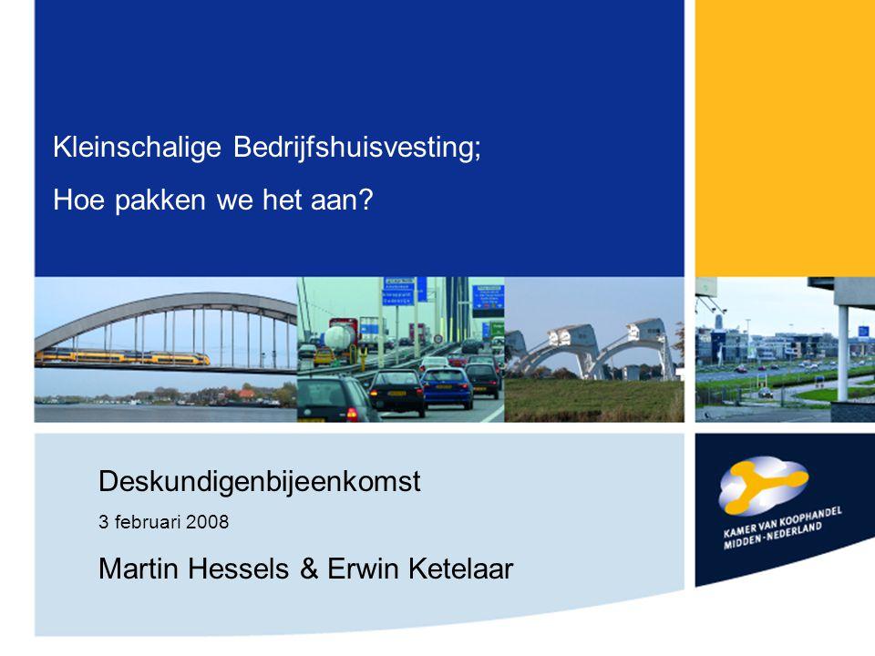 Kleinschalige Bedrijfshuisvesting; Hoe pakken we het aan? Deskundigenbijeenkomst 3 februari 2008 Martin Hessels & Erwin Ketelaar
