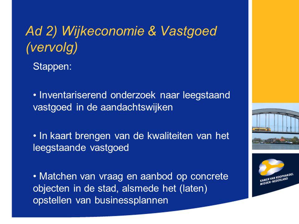 Ad 2) Wijkeconomie & Vastgoed (vervolg) Stappen: Inventariserend onderzoek naar leegstaand vastgoed in de aandachtswijken In kaart brengen van de kwal