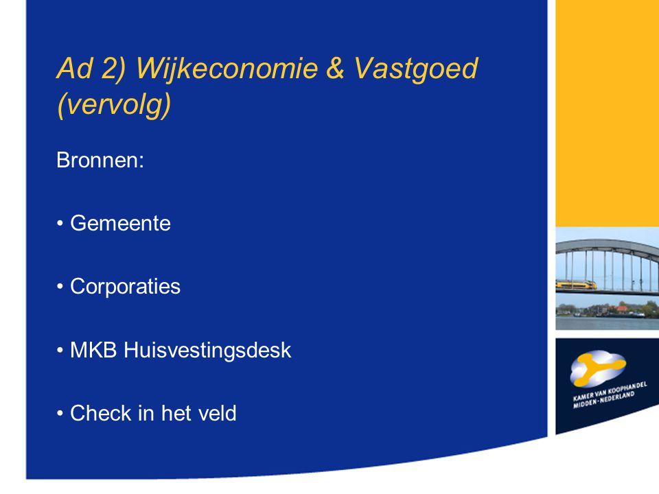 Ad 2) Wijkeconomie & Vastgoed (vervolg) Bronnen: Gemeente Corporaties MKB Huisvestingsdesk Check in het veld