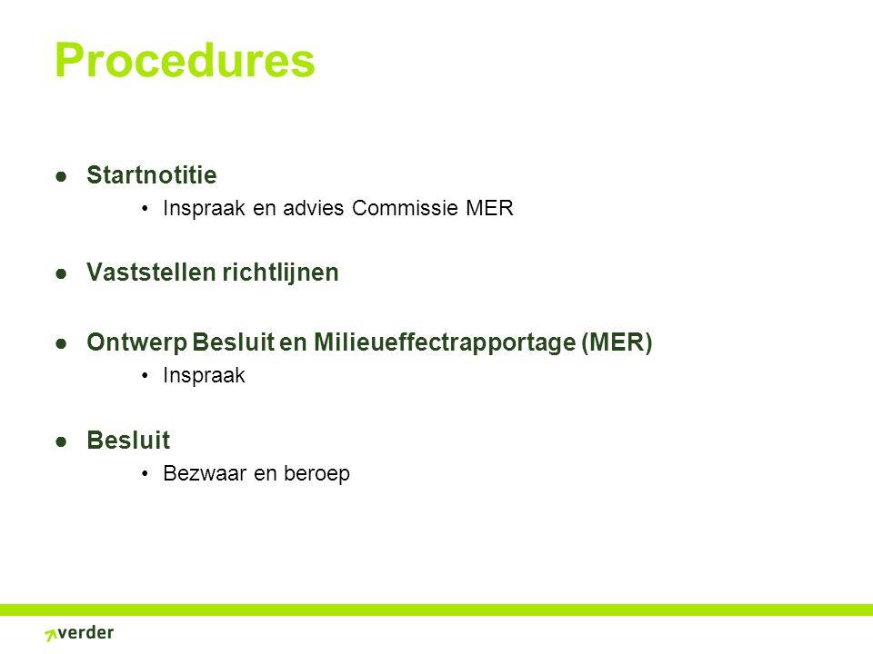 Procedures ●Startnotitie Inspraak en advies Commissie MER ●Vaststellen richtlijnen ●Ontwerp Besluit en Milieueffectrapportage (MER) Inspraak ●Besluit