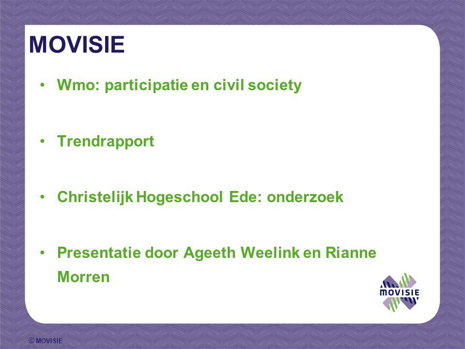© MOVISIE MOVISIE Wmo: participatie en civil society Trendrapport Christelijk Hogeschool Ede: onderzoek Presentatie door Ageeth Weelink en Rianne Morren