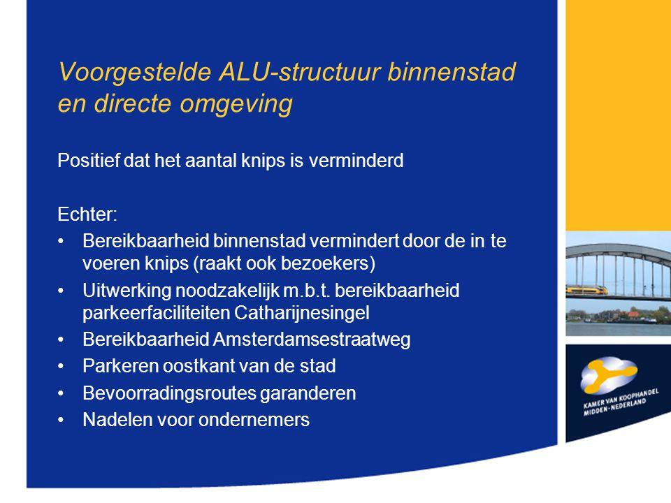 Voorgestelde ALU-structuur binnenstad en directe omgeving Positief dat het aantal knips is verminderd Echter: Bereikbaarheid binnenstad vermindert door de in te voeren knips (raakt ook bezoekers) Uitwerking noodzakelijk m.b.t.