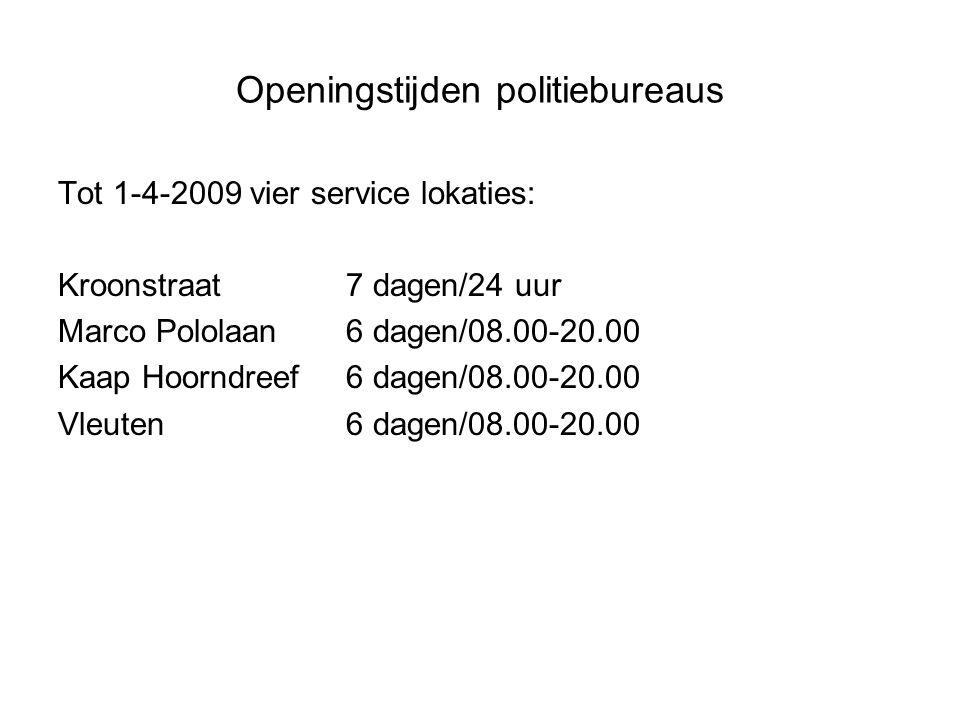 Openingstijden politiebureaus Tot 1-4-2009 vier service lokaties: Kroonstraat 7 dagen/24 uur Marco Pololaan6 dagen/08.00-20.00 Kaap Hoorndreef6 dagen/08.00-20.00 Vleuten6 dagen/08.00-20.00