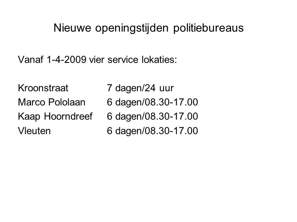 Nieuwe openingstijden politiebureaus Vanaf 1-4-2009 vier service lokaties: Kroonstraat 7 dagen/24 uur Marco Pololaan6 dagen/08.30-17.00 Kaap Hoorndreef6 dagen/08.30-17.00 Vleuten6 dagen/08.30-17.00