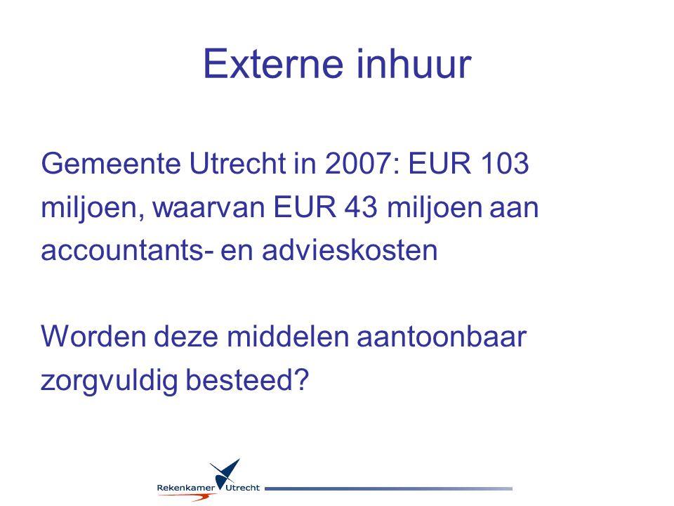 Externe inhuur Gemeente Utrecht in 2007: EUR 103 miljoen, waarvan EUR 43 miljoen aan accountants- en advieskosten Worden deze middelen aantoonbaar zorgvuldig besteed
