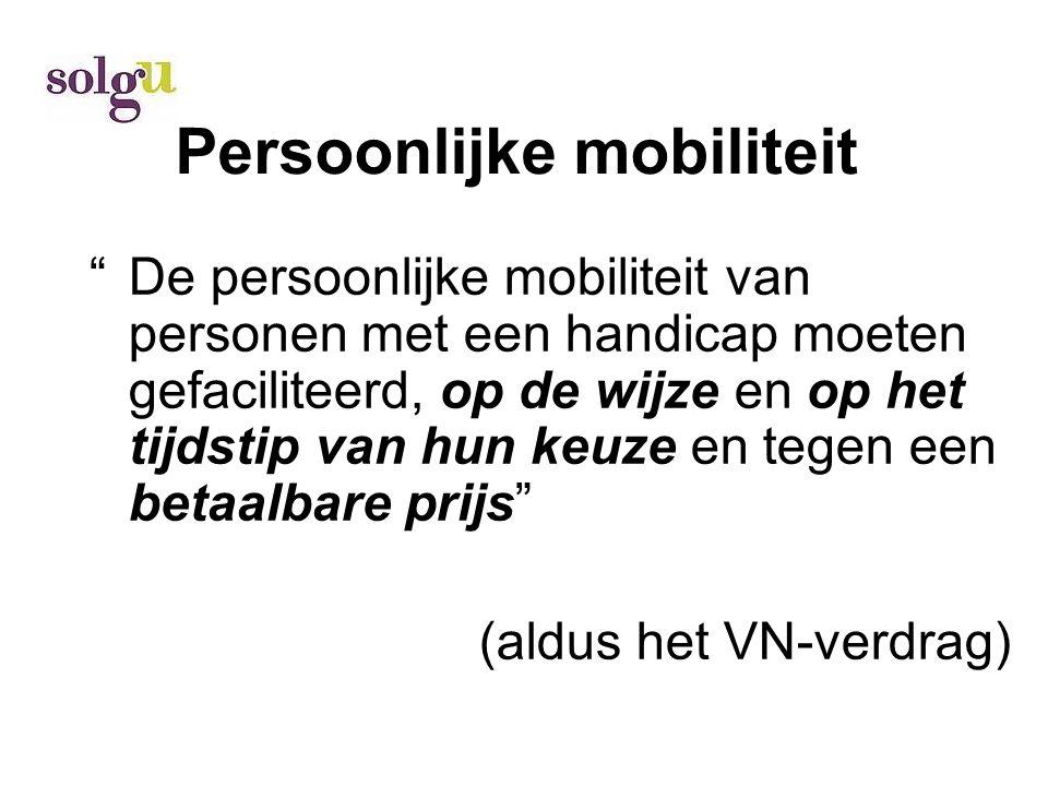 Persoonlijke mobiliteit De persoonlijke mobiliteit van personen met een handicap moeten gefaciliteerd, op de wijze en op het tijdstip van hun keuze en tegen een betaalbare prijs (aldus het VN-verdrag)
