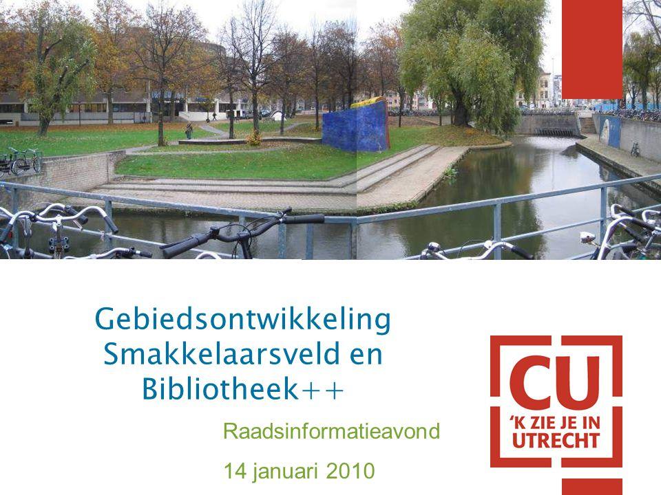 Gebiedsontwikkeling Smakkelaarsveld en Bibliotheek++ Raadsinformatieavond 14 januari 2010