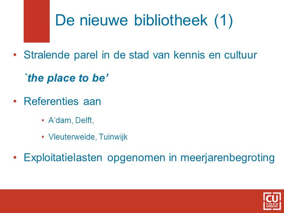 De nieuwe bibliotheek (1) Stralende parel in de stad van kennis en cultuur `the place to be' Referenties aan A'dam, Delft, Vleuterweide, Tuinwijk Exploitatielasten opgenomen in meerjarenbegroting
