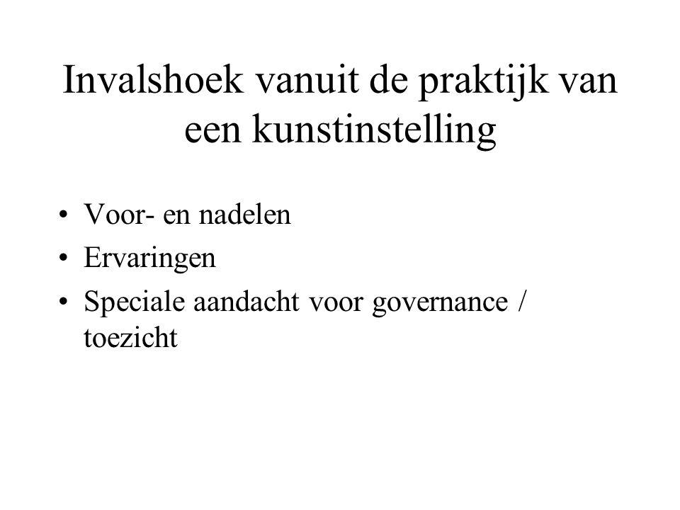 Invalshoek vanuit de praktijk van een kunstinstelling Voor- en nadelen Ervaringen Speciale aandacht voor governance / toezicht
