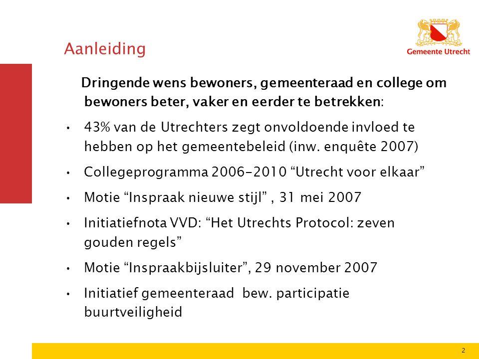2 Aanleiding Dringende wens bewoners, gemeenteraad en college om bewoners beter, vaker en eerder te betrekken: 43% van de Utrechters zegt onvoldoende invloed te hebben op het gemeentebeleid (inw.