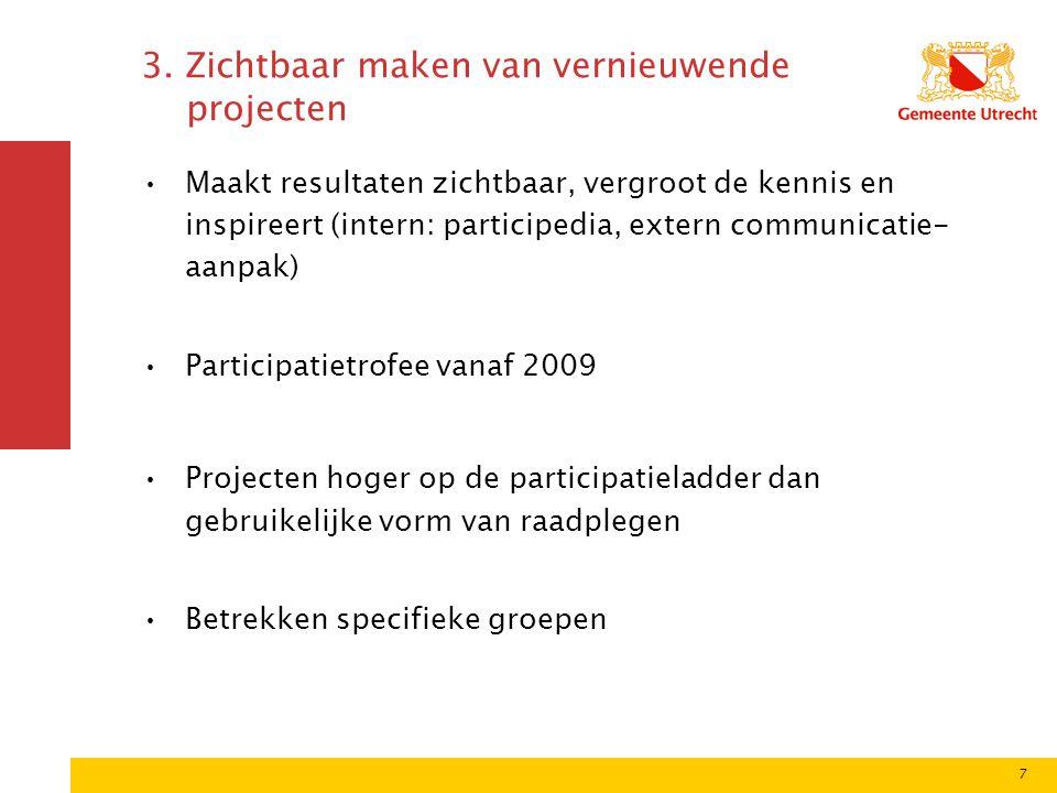 7 3. Zichtbaar maken van vernieuwende projecten Maakt resultaten zichtbaar, vergroot de kennis en inspireert (intern: participedia, extern communicati