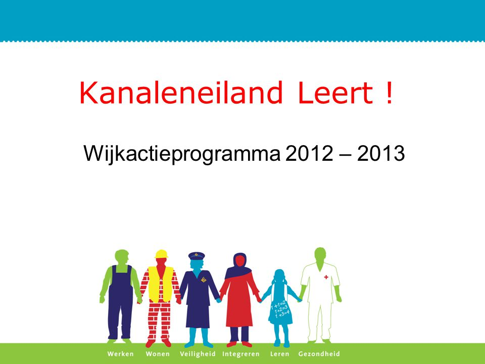 Kanaleneiland Leert ! Wijkactieprogramma 2012 – 2013
