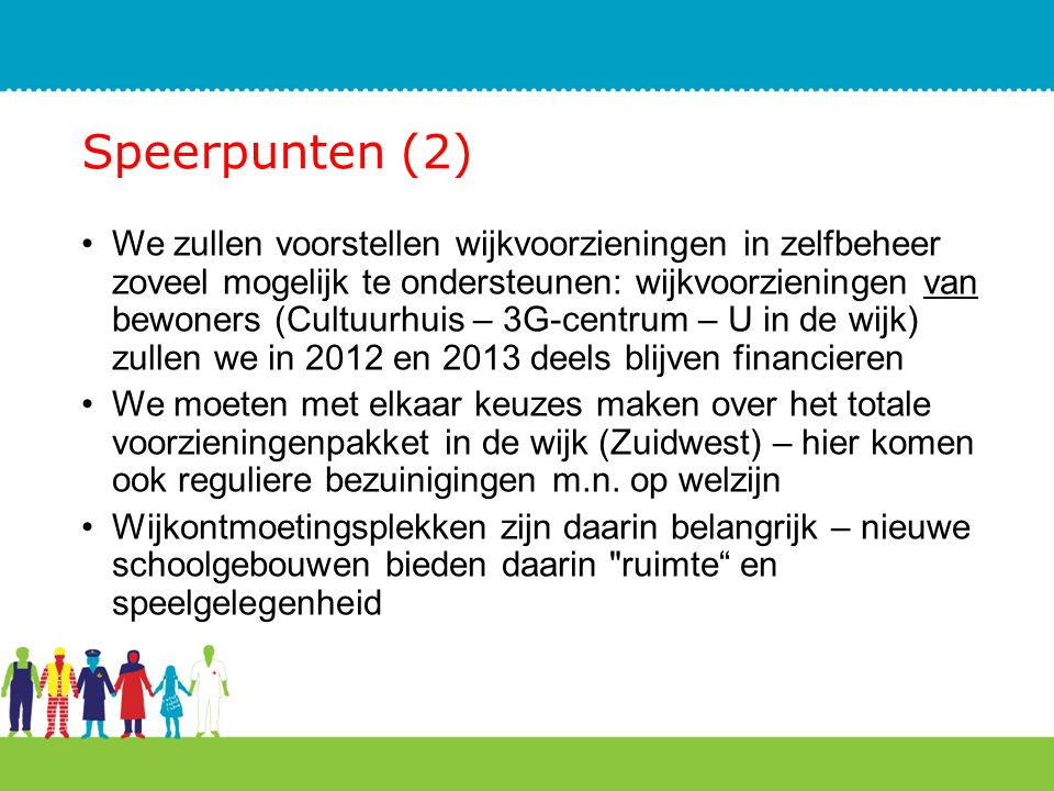 Speerpunten (2) We zullen voorstellen wijkvoorzieningen in zelfbeheer zoveel mogelijk te ondersteunen: wijkvoorzieningen van bewoners (Cultuurhuis – 3