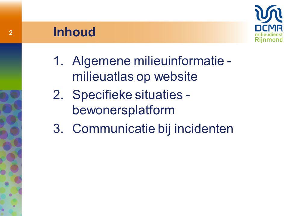2 Inhoud 1.Algemene milieuinformatie - milieuatlas op website 2.Specifieke situaties - bewonersplatform 3.Communicatie bij incidenten