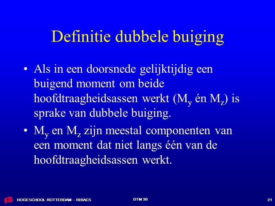 HOGESCHOOL ROTTERDAM - RIBACS DTM 30 21 Definitie dubbele buiging Als in een doorsnede gelijktijdig een buigend moment om beide hoofdtraagheidsassen werkt (M y én M z ) is sprake van dubbele buiging.