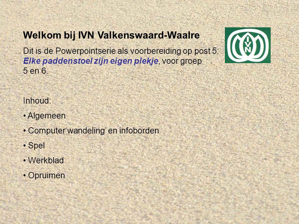 Welkom bij IVN Valkenswaard-Waalre Dit is de Powerpointserie als voorbereiding op post 5: Elke paddenstoel zijn eigen plekje, voor groep 5 en 6.