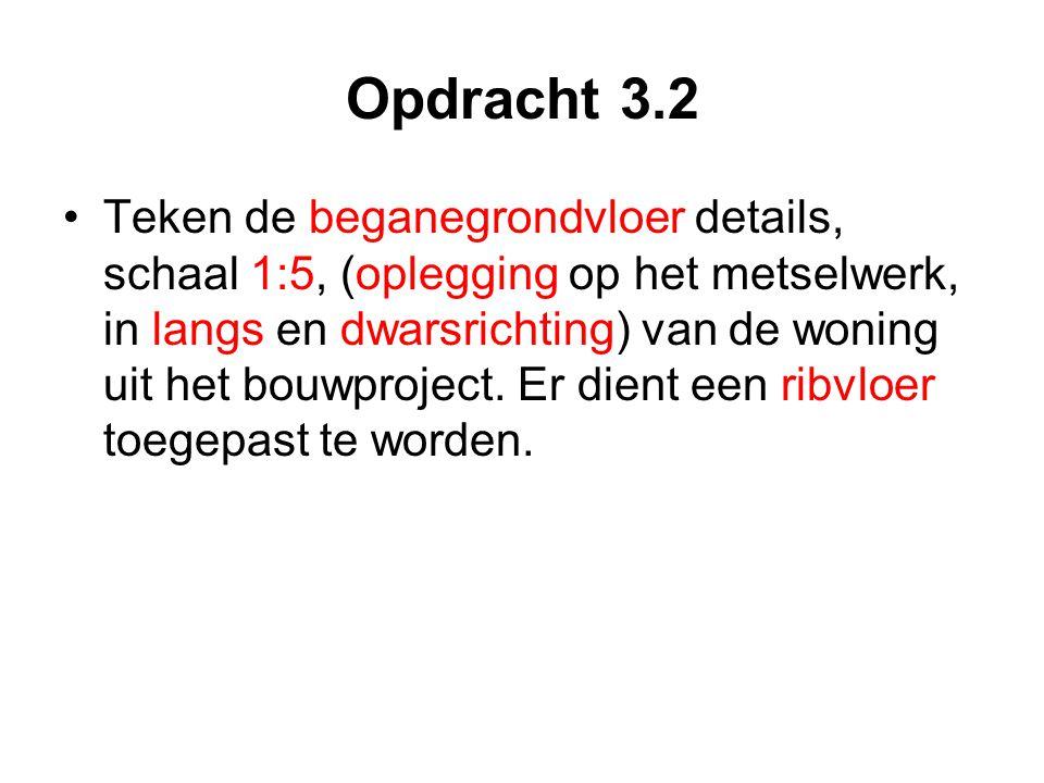 Opdracht 3.2 Teken de beganegrondvloer details, schaal 1:5, (oplegging op het metselwerk, in langs en dwarsrichting) van de woning uit het bouwproject