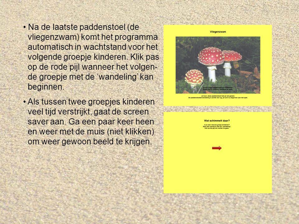 Na de laatste paddenstoel (de vliegenzwam) komt het programma automatisch in wachtstand voor het volgende groepje kinderen. Klik pas op de rode pijl w