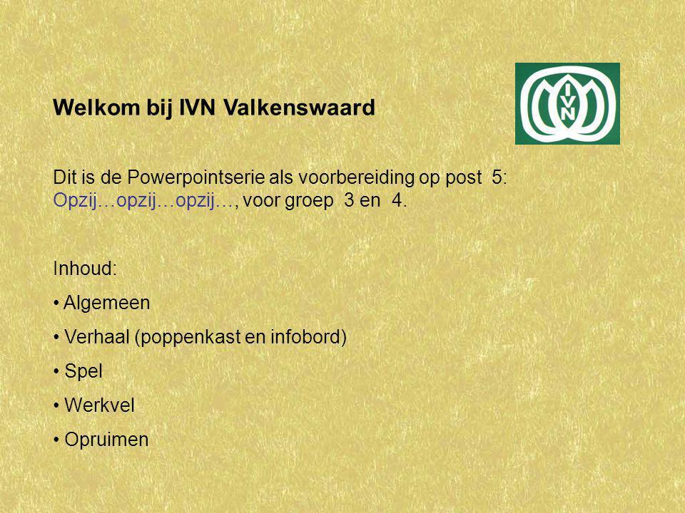 Welkom bij IVN Valkenswaard Dit is de Powerpointserie als voorbereiding op post 5: Opzij…opzij…opzij…, voor groep 3 en 4.