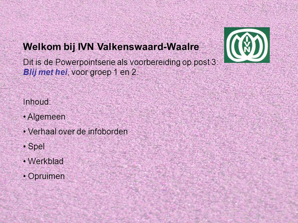 Welkom bij IVN Valkenswaard-Waalre Dit is de Powerpointserie als voorbereiding op post 3: Blij met hei, voor groep 1 en 2.