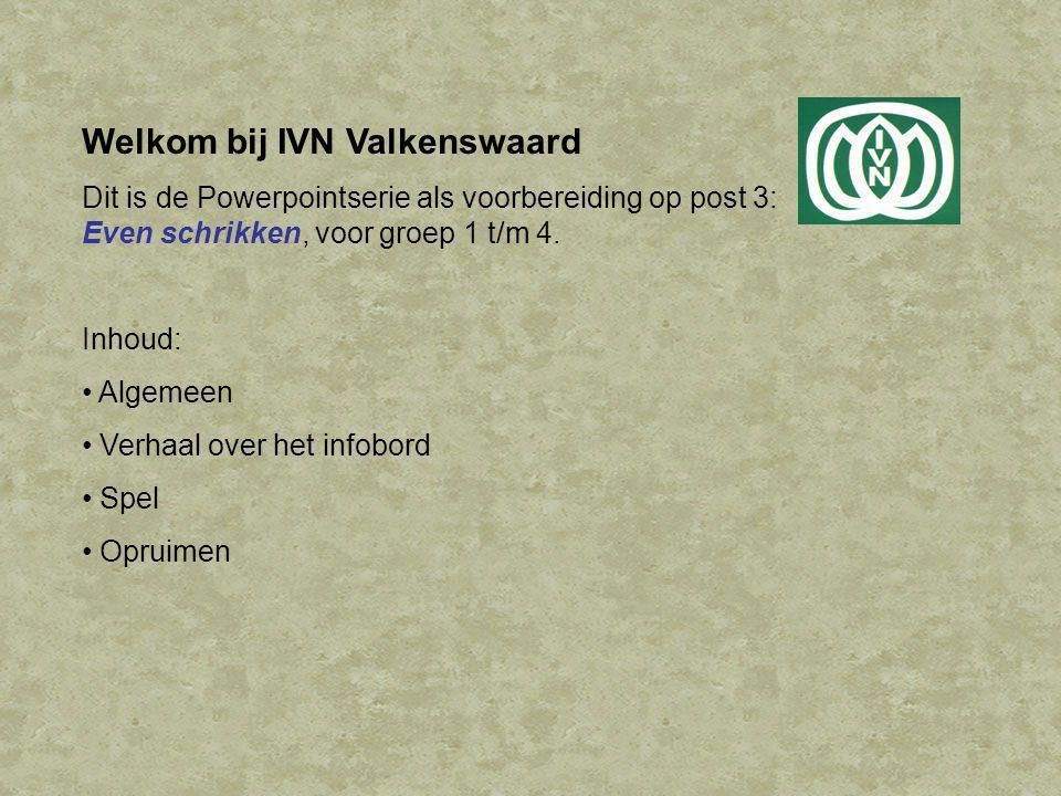 Welkom bij IVN Valkenswaard Dit is de Powerpointserie als voorbereiding op post 3: Even schrikken, voor groep 1 t/m 4.