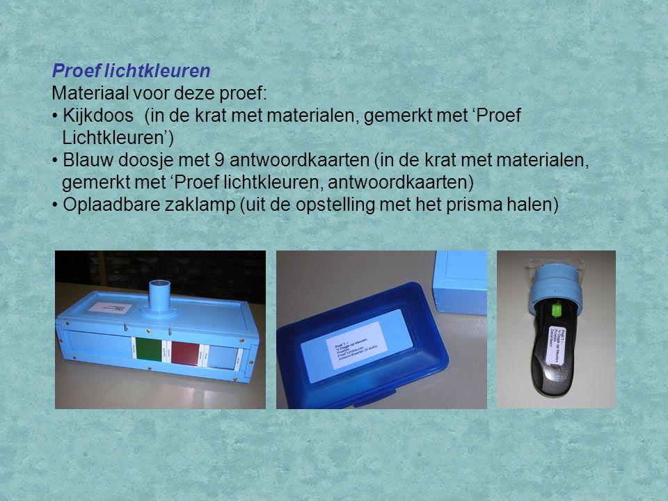 Proef lichtkleuren Materiaal voor deze proef: Kijkdoos (in de krat met materialen, gemerkt met 'Proef Lichtkleuren') Blauw doosje met 9 antwoordkaarte