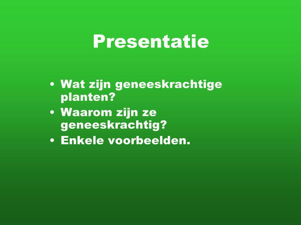 Presentatie Wat zijn geneeskrachtige planten? Waarom zijn ze geneeskrachtig? Enkele voorbeelden.